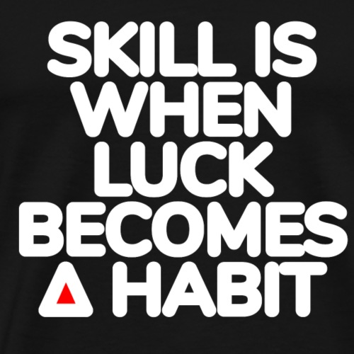SKILL IS WHEN LUCK BECOMES A HABIT Gaming Edition - Männer Premium T-Shirt