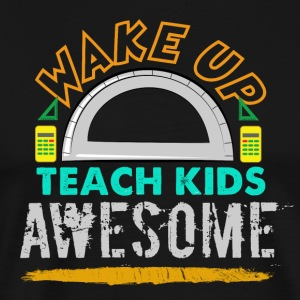 Wake up, Teach Kids Awesome - Men's Premium T-Shirt