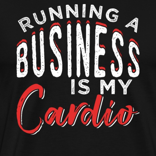 RUNNING A BUSINESS IS MY CARDIO - Männer Premium T-Shirt