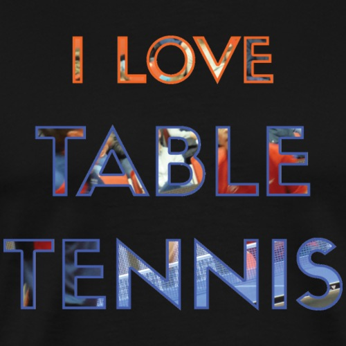 I LOVE TABLE TENNIS - Premium-T-shirt herr