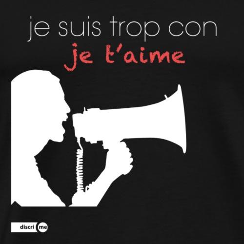 je suis trop con je t'aime - megaphone - T-shirt Premium Homme