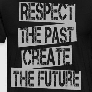 Quotes - Respect Past Create Future - Men's Premium T-Shirt