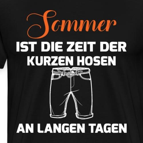 DIE ZEIT DER KURZEN HOSEN AN LANGEN TAGEN - Männer Premium T-Shirt