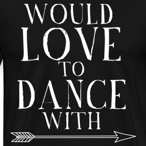Would love to dance with - white - Danceshirt - Männer Premium T-Shirt