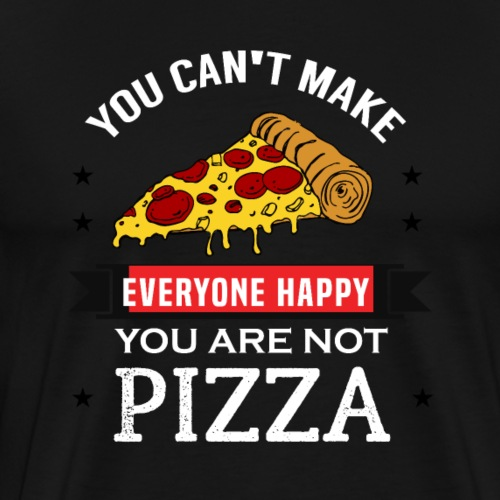You can't make everyone Happy - You are not Pizza - Männer Premium T-Shirt