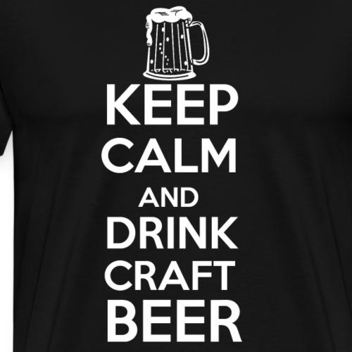 Keep calm and drink craft beer! - Männer Premium T-Shirt