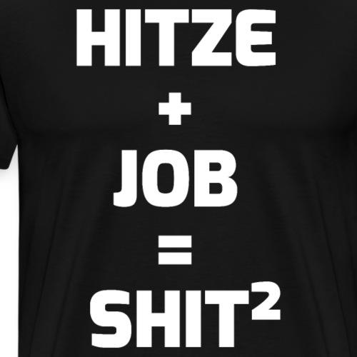 Hitze + Job = Shit² - Lustiger Spruch - Männer Premium T-Shirt