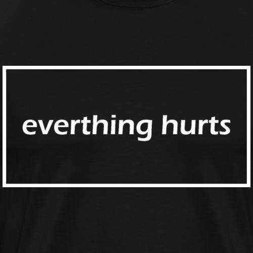Everything hurts - Men's Premium T-Shirt