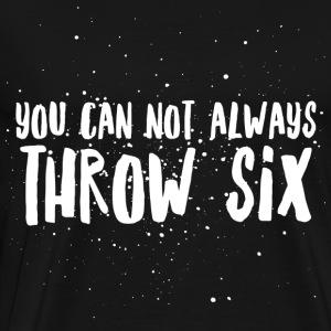 you cannot always throw six - Mannen Premium T-shirt