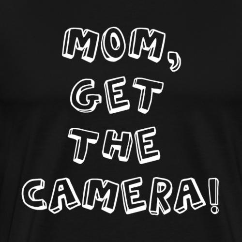 MOM, GET THE CAMERA! - Männer Premium T-Shirt