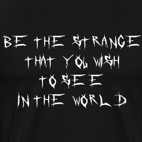 Be the Strange - Männer Premium T-Shirt