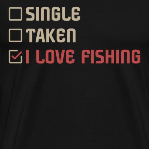 Single Taken I LOVE FISHING - Männer Premium T-Shirt