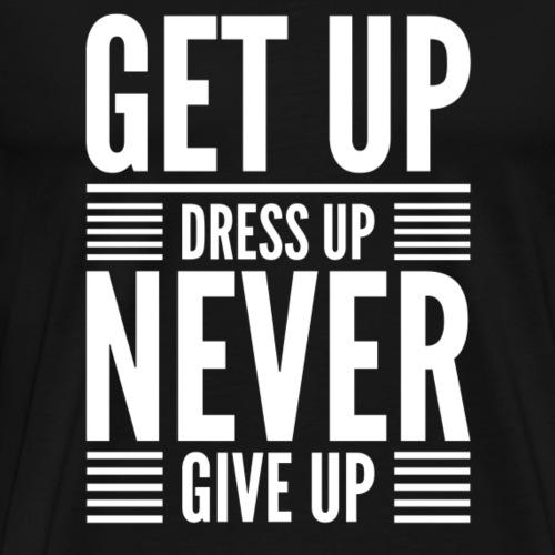Get Up Dress Up Never Give Up - Men's Premium T-Shirt