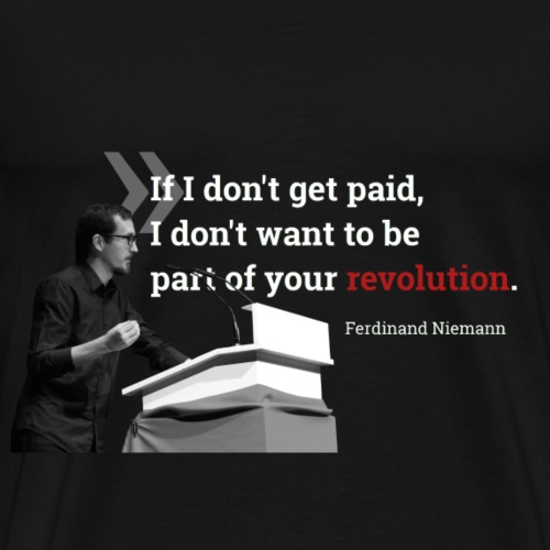 If I dont get paid, I don't want to be part... - Männer Premium T-Shirt
