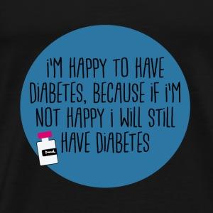 Happy to have diabetes... - Männer Premium T-Shirt