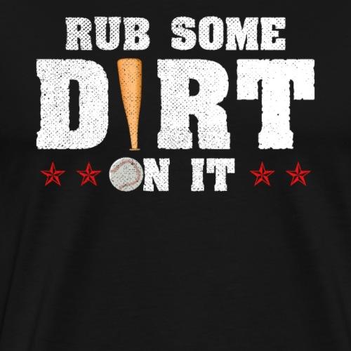 RUB SOME DIRT ON IT | Baseball - Männer Premium T-Shirt