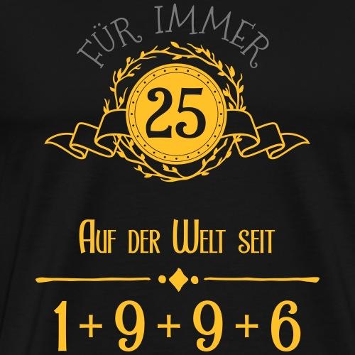 Für immer jung! Jahrgang 1+9+9+6 = 25 Jahre - Männer Premium T-Shirt