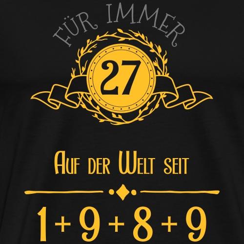 Für immer jung! Jahrgang 1+9+8+9 = 27 Jahre - Männer Premium T-Shirt