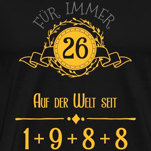 Für immer jung! Jahrgang 1+9+8+8 = 26 Jahre - Männer Premium T-Shirt
