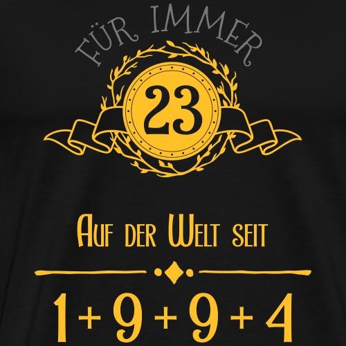 Für immer jung! Jahrgang 1+9+9+4 = 23 Jahre - Männer Premium T-Shirt