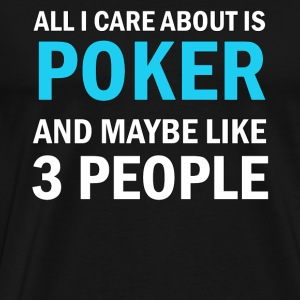 All I Care About Is Poker and Maybe Like 3 People - Men's Premium T-Shirt