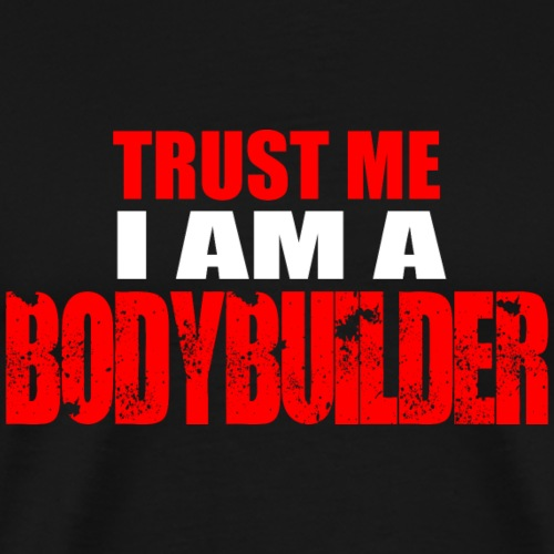Trust me i am a Bodybuilder - Maglietta Premium da uomo