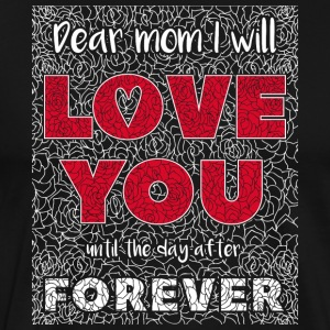 Dear Mom I Will Love You - T-shirt Premium Homme