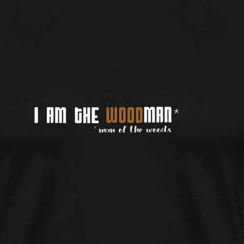 I am the Woodman - Men's Premium T-Shirt
