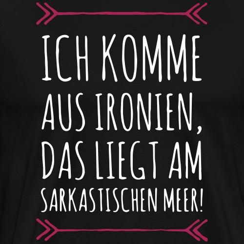 Ich komme aus Ironien... - Männer Premium T-Shirt