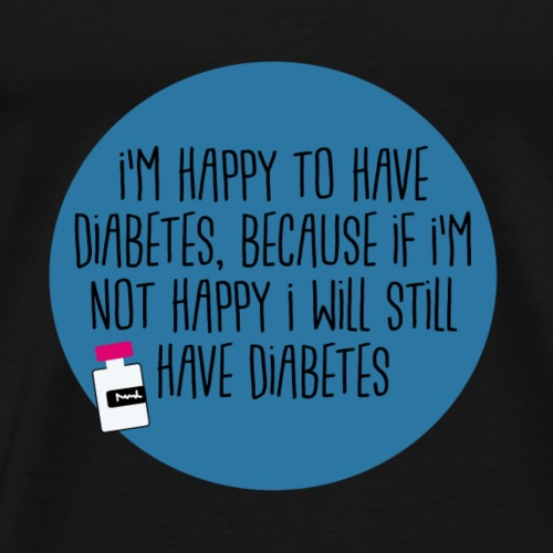 Happy to have diabetes... - Männer Premium T-Shirt