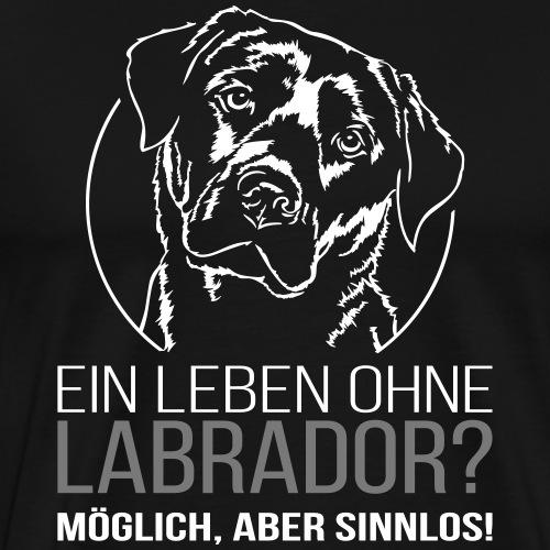 EIN LEBEN OHNE LABRADOR möglich aber sinnlos - Männer Premium T-Shirt