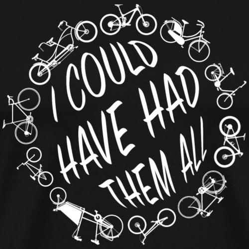 Fahrrad Fahrräder I could have had them all - Männer Premium T-Shirt