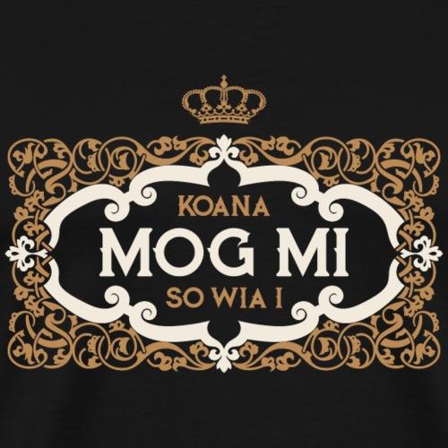Koana mog mi so wia i - Männer Premium T-Shirt
