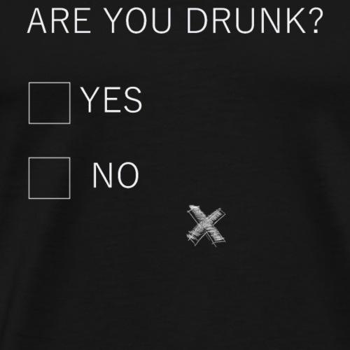 Are you drunk? Bist du Betrunken? - Männer Premium T-Shirt