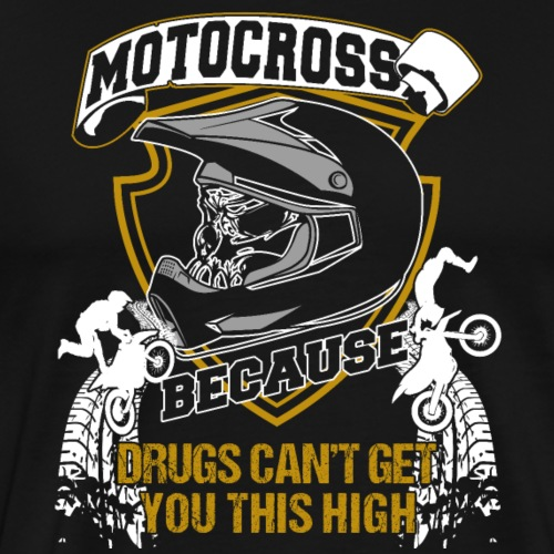 Motocross Because Drugs Can't Get You This High - Männer Premium T-Shirt
