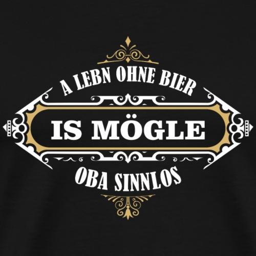 A Lebn ohne Bier is mögle - oba sinnlos - Männer Premium T-Shirt