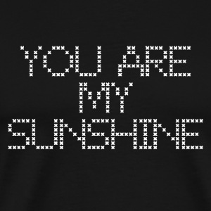 You are my sunshine - Männer Premium T-Shirt