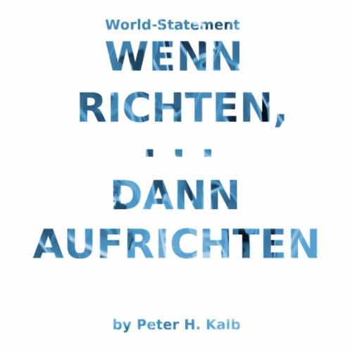 Wenn Richten, ... dann Aufrichten by Peter H. Kalb - Männer Premium T-Shirt
