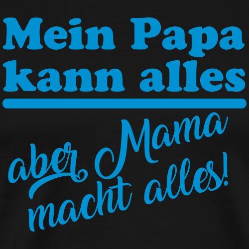 Mama macht alles (Spruch) - Männer Premium T-Shirt
