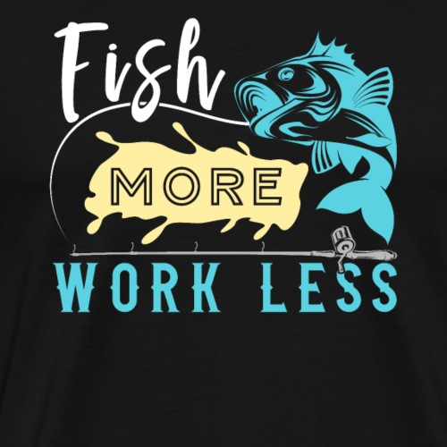Fish More Work Less - Männer Premium T-Shirt