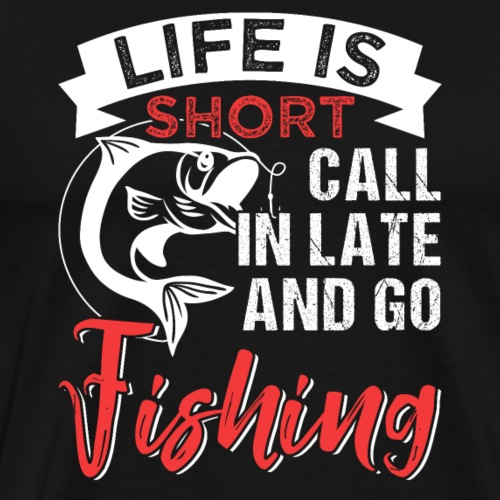 Life Is Short Go Fishing - Männer Premium T-Shirt