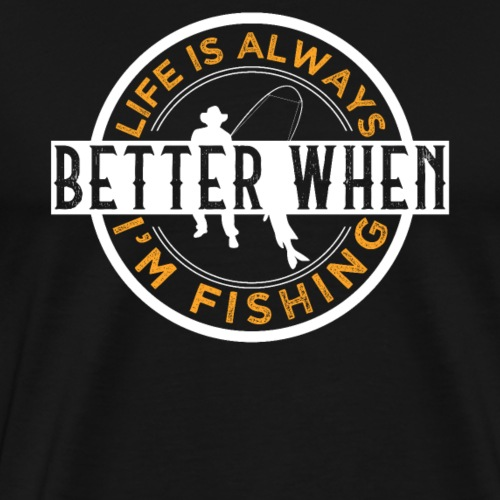 Life Is Always Better When I'm Fishing - Männer Premium T-Shirt