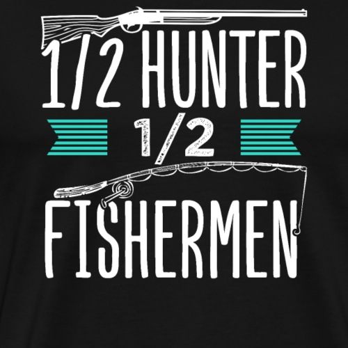 1/2 Hunter 1/2 Fishermen - Männer Premium T-Shirt