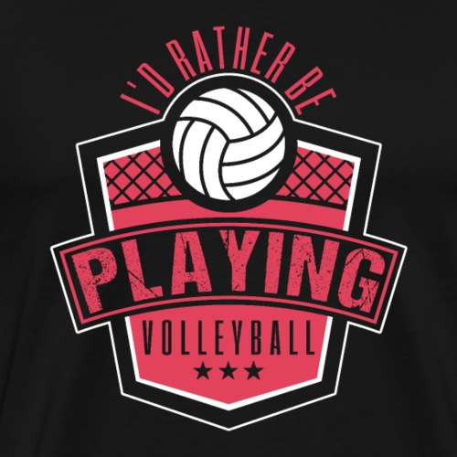 I'd Rather Be Playing Volleyball - Männer Premium T-Shirt
