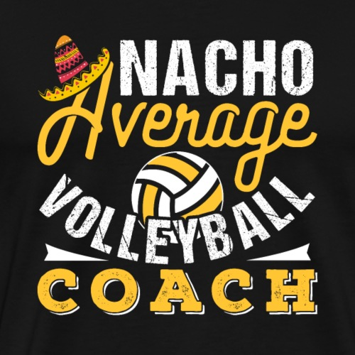Nacho Average Volleyball Coach - Männer Premium T-Shirt