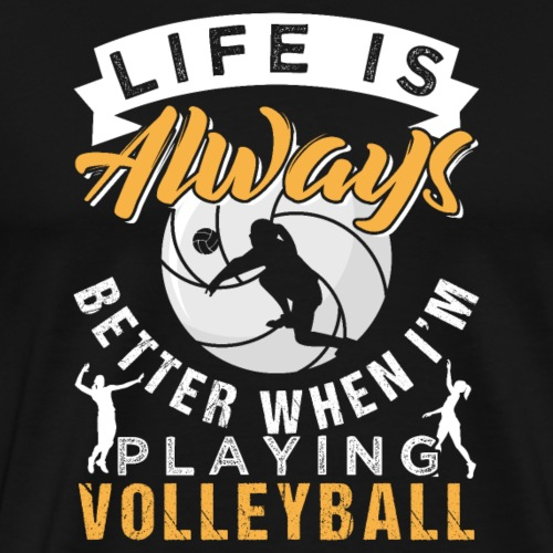 Life Is Always Better When I'm Playing Volleyball - Männer Premium T-Shirt