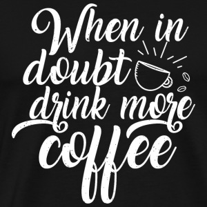 Drink more coffee - Men's Premium T-Shirt
