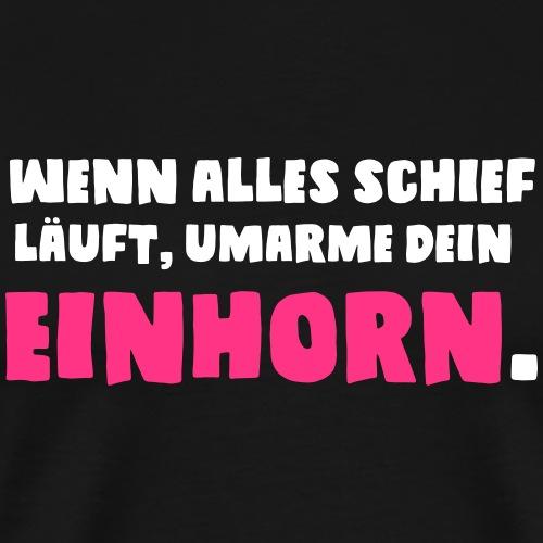 Wenn alles schief läuft, umarme dein Einhorn. - Männer Premium T-Shirt