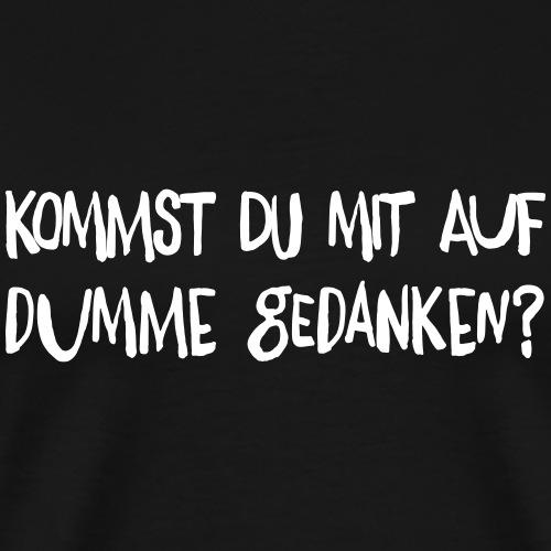 Dumme Gedanken (Spruch) ft2 - Männer Premium T-Shirt