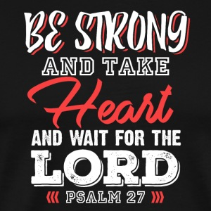Be strong and take heart and wait for the Lord - Men's Premium T-Shirt